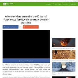 Aller sur Mars en moins de 40 jours ? Avec cette fusée, cela pourrait devenir possible