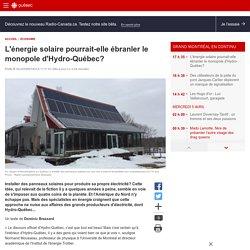 L'énergie solaire pourrait-elle ébranler le monopoled'Hydro-Québec?