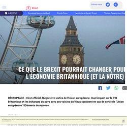 Ce que le Brexit pourrait changer pour... l'économie britannique (et la nôtre) - LCI