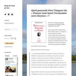 Quel pourrait être l'impact de «Penser tout haut l'économie avec Keynes » ? – Blog de Paul Jorion