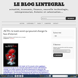 ACTA : le traité secret qui pourrait changer la face d'internet - le blog lintegral