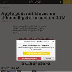 Apple pourrait lancer un iPhone 6 petit format en 2015 - Les Echos