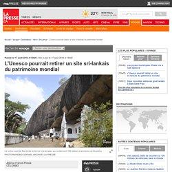 L'Unesco pourrait retirer un site sri-lankais du patrimoine mondial