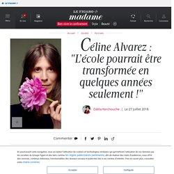 """Céline Alvarez : """"L'école pourrait être transformée en quelques années seulement!"""" - Madame Figaro"""