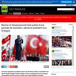 Bachar el-Assad pourrait faire partie d'une période de transition, admet le président turc Erdogan — RT en Français