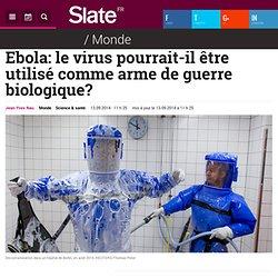 Ebola: le virus pourrait-il être utilisé comme arme de guerre biologique?