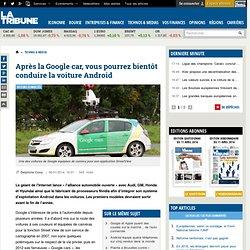 Après la Google car, vous pourrez bientôt conduire la voiture Android