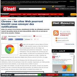 Chrome : les sites Web pourront bientôt vous envoyer des notifications