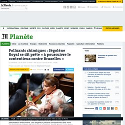 Polluants chimiques : Ségolène Royalse dit prête «à poursuivre le contentieux contre Bruxelles»