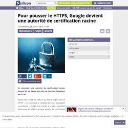 Pour pousser le HTTPS, Google devient une autorité de certification racine