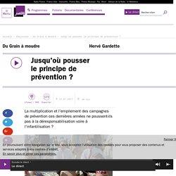 FRANCE CULTURE 25/01/17 DU GRAIN A MOUDRE - Jusqu'où pousser le principe de prévention ?