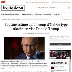 Poutine estime qu'un coup d'état de type ukrainien vise Donald Trump