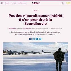 Poutine n'aurait aucun intérêt à s'en prendre à la Scandinavie