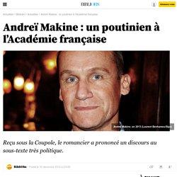 Andreï Makine : un poutinien à l'Académie française