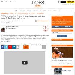 """VIDEO. Poutou sur France 2, Dupont-Aignan au Grand Journal : la révolte des """"petits"""""""