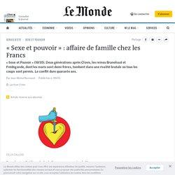 «Sexe et pouvoir»: affaire de famille chez les Francs