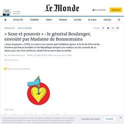 «Sexe et pouvoir» : le général Boulanger, envoûté par Madame de Bonnemains