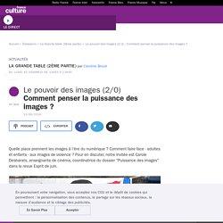 Le pouvoir des images (2/2) : Comment penser la puissance des images ?