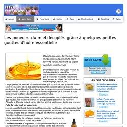 Les pouvoirs du miel décuplés grâce à quelques petites gouttes d'huile essentielle