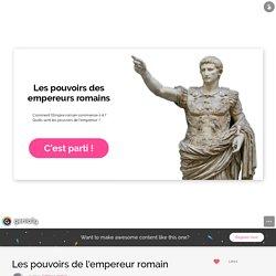 Les pouvoirs de l'empereur romain by Céline Langlet on Genially