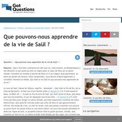 Que pouvons-nous apprendre de la vie de Saül ?