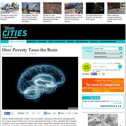 How Poverty Taxes the Brain - Emily Badger