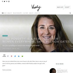 'Time Poverty' Is a Real Issue For Women Everywhere, Says Melinda Gates - Verily