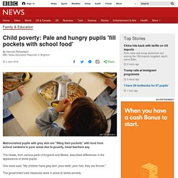 Child poverty: Pale and hungry pupils 'fill pockets with school food'