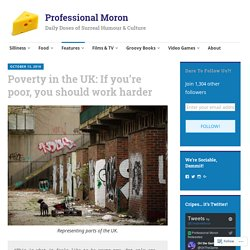 Poverty in the UK: If you're poor, you should work harder