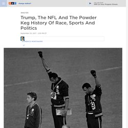 Trump, The NFL And The Powder Keg History Of Race, Sports And Politics