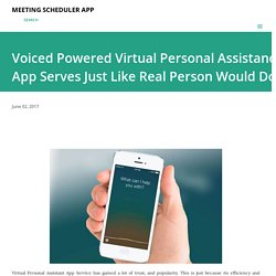 Voiced Powered Virtual Personal Assistance App Serves Just Like Real Person Would Do