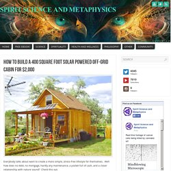 How To Build a 400 Square Foot Solar Powered Off-Grid Cabin for $2,000