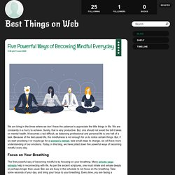Five Powerful Ways of Becoming Mindful Everyday - Best Things on Web