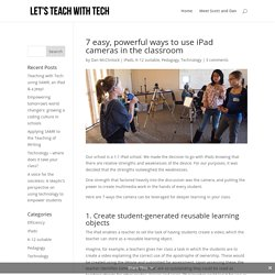 7 easy, powerful ways to use iPad cameras in the classroom - Let's Teach With Tech