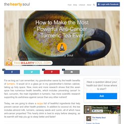 How to Make the Most Powerful Anti-Cancer Turmeric Tea Ever : The Hearty Soul