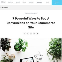 7 Powerful Ways to Boost Conversions on Your Ecommerce Site - The Pixlee Blog
