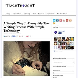 A Powerful Way To Demystify The Writing Process With Technology