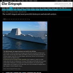 The world's largest and most powerful destroyers and aircraft carriers