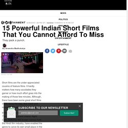 15 Powerful Indian Short Films That You Cannot Afford To Miss