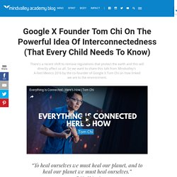 Google X Founder Tom Chi On The Powerful Idea Of Interconnectedness (That Every Child Needs To Know)