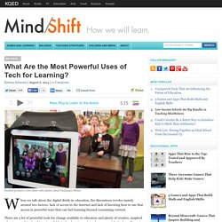 What Are the Most Powerful Uses of Tech for Learning?