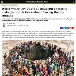 World Water Day 2017: 60 powerful photos to make you think twice about leaving the tap running