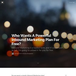 Who Wants A Powerful Inbound Marketing Plan For Free?