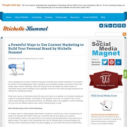 4 Powerful Ways to Use Content Marketing to Build Your Personal Brand by Michelle Hummel