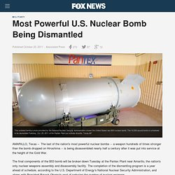 Most Powerful U.S. Nuclear Bomb Being Dismantled