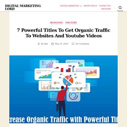 7 Powerful Titles to Get Organic Traffic to Websites and Youtube Videos