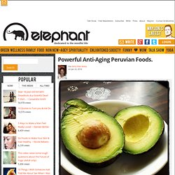 Powerful Anti-Aging Peruvian Foods