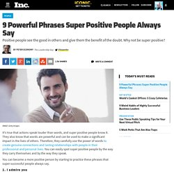 9 Powerful Phrases Super Positive People Always Say