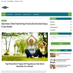 About Know 3 Most Powerful Yoga Practice By Get Instant Energy & Stay Healthy