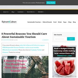 8 Powerful Reasons You Should Care About Sustainable Tourism : Epicure & Culture